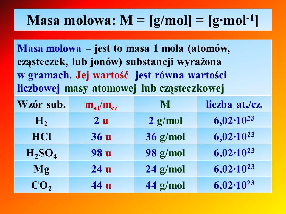 Masa molowa: M = [g/mol] = [g∙mol-1]